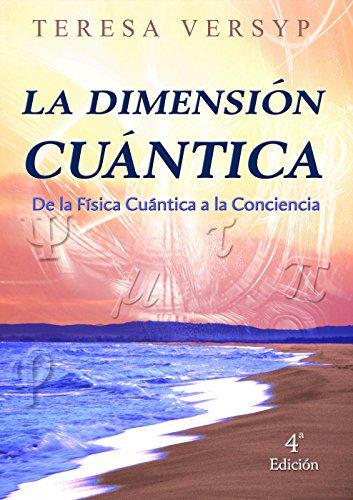 La Dimensión Cuántica De La Física Cuántica A La Conciencia 4a Edición por Teresa Versyp