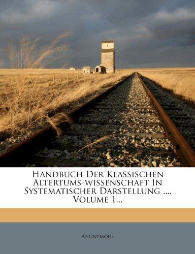 Handbuch Der Klassischen Altertums-wissenschaft In Systematischer Darstellung ..., Volume 1...