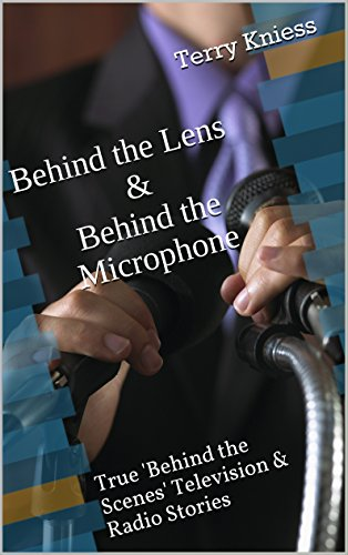 Behind the Lens & Behind the Microphone: True 'Behind the Scenes' Television & Radio Stories di Terry Kniess