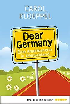 Dear Germany: Eine Amerikanerin in Deutschland von [Kloeppel, Carol]