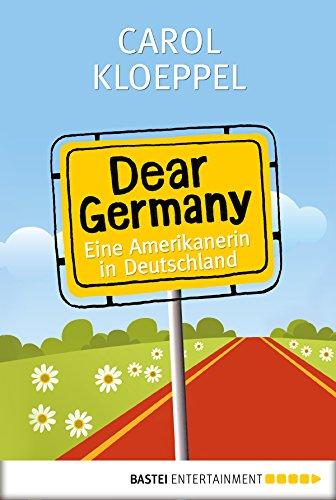 Dear Germany: Eine Amerikanerin in Deutschland