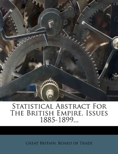 Statistical Abstract For The British Empire, Issues 1885-1899...