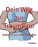 Dein Weg zur Traumfigur: Schönheit von innen und außen (German Edition)