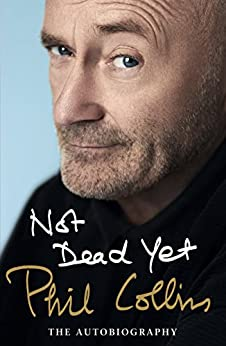 Not Dead Yet: The Autobiography by [Collins, Phil]