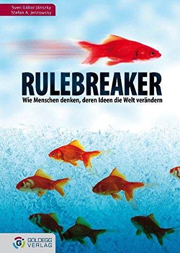 Rulebreaker: Wie Menschen denken, deren Ideen die Welt verändern (Goldegg Business)