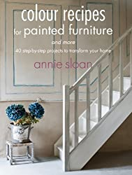 Color Recipes for Painted Furniture and More: 40 step-by-step projects to transform your home by Annie Sloan (2013-03-14)