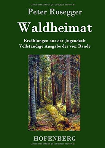 Waldheimat: Erzählungen aus der Jugendzeit  Vollständige Ausgabe der vier Bände