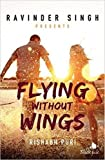 #4: Flying Without Wings (Ravinder Singh Presents)