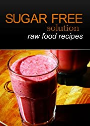 Sugar-Free Solution - Raw Food recipes (English Edition)