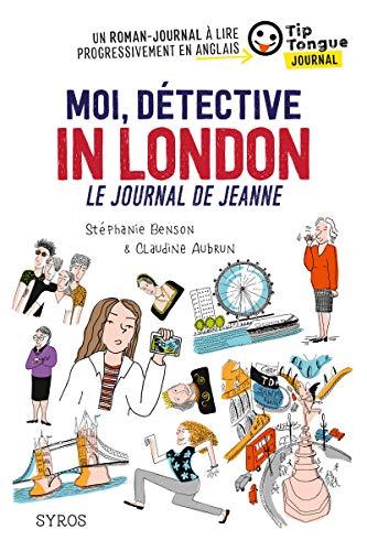 Moi, détective in London - Le journal de Jeanne - collection Tip Tongue - A1 introductif - 8/10 ans par  Stéphanie Benson, Claudine Aubrun