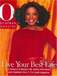Live Your Best Life: A Treasury of Wisdom, Wit, Advice, Interviews, and Inspiration from O, the Oprah Magazine