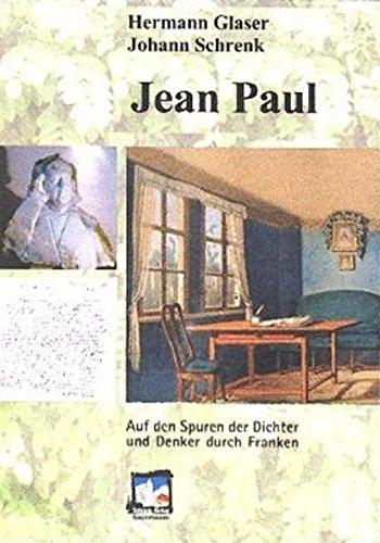 Jean Paul: Johann Paul Friedrich Richter (Reihe Auf den Spuren der Dichter und Denker durch Franken)