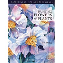 Painting Flowers and Plants (Watercolour Tips & Techniques) by Janet Whittle (2003-08-31)