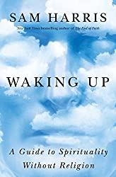 Waking Up: A Guide to Spirituality Without Religion by Sam Harris (2014-08-02)