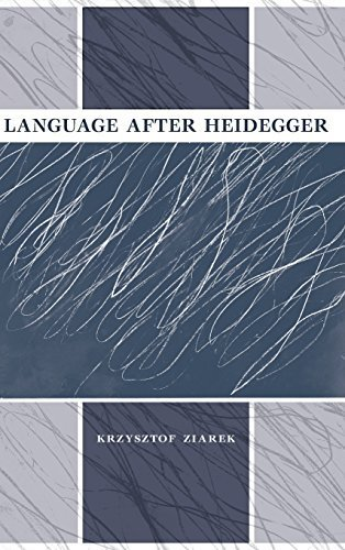 language-after-heidegger-studies-in-continental-thought-by-krzysztof-ziarek-2013-10-28