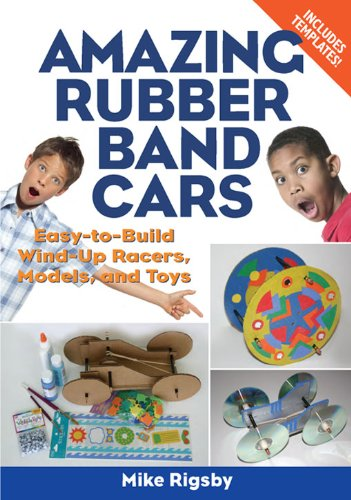 Amazing Rubber Band Cars: Easy-to-Build Wind-Up Racers, Models, and Toys (English Edition) -