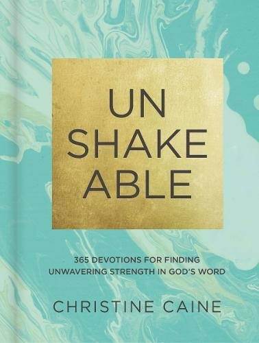 Unshakeable: 365 Devotions for Finding Unwavering Strength in God's Word por Christine Caine