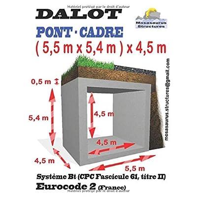 DALOT ( 5,5 m x 5,4 m ) x 4,5 m PONT CADRE: Eurocode 2,   Système Bt (CPC Fascicule 61, titre II), CALCUL, ARMATURE, PLANS, RESUME DES QUANTITATIFS