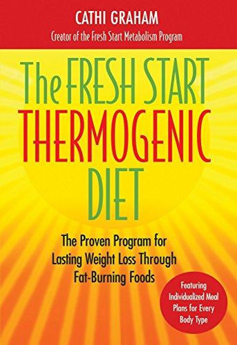 The Fresh Start Thermogenic Diet: The Proven Program for Lasting Weight Loss Through Fat-Burnng Foods: The Proven Program for Lasting Weight Loss Through Fat-burning Foods