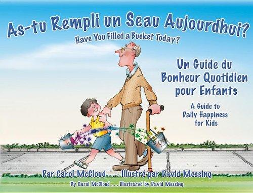 As-tu Rempli Un Seau Aujourd'hui?/ Have You Filled a Bucket Today?: Un Guide du Bonjeur Quotidien pour Enfants/ A Guide to Daily Happiness for Kids