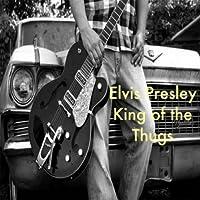 Elvis Presley King of the Thugs