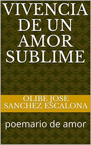 vivencia de un amor sublime: poemario de amor (catedras biblicas de amor nº 1) por OLIBE JOSE SANCHEZ ESCALONA