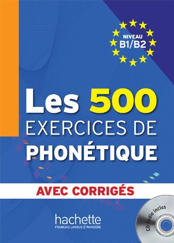 Les 500 Exercices de Phontique B1/B2 - Livre + corrigs intgrs + CD audio MP3