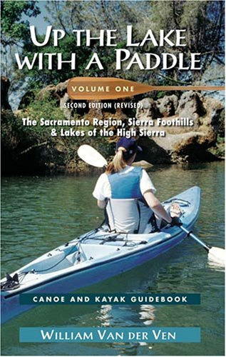 Price comparison product image Up the Lake With a Paddle: Canoe and Kayak Guide : The Sacramento Region,  Sierra Foothills,  Lakes of the High Sierra: 1