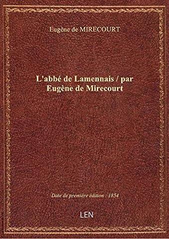 L'abbé de Lamennais / par Eugène de Mirecourt