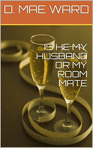 D. MAE WARD - IS HE MY HUSBAND OR MY ROOM MATE