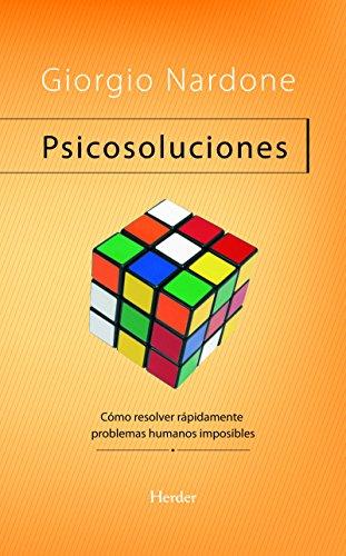 Psicosoluciones: Como resolver rapidamente problemas humanos imposibles (Problem Solving) por Giorgio Nardone