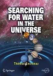 Searching for Water in the Universe (Springer Praxis Books) by Therese Encrenaz (2010-02-06)