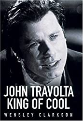 John Travolta: King of Cool by Wensley Clarkson (2005-06-01)