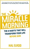 The Miracle Morning: The 6 Habits That Will Transform Your Life Before 8AM: The Not-So-Obvious Secret Guaranteed to Transform Your Life (Before 8am)
