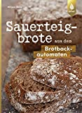 Sauerteigbrote aus dem Brotbackautomaten