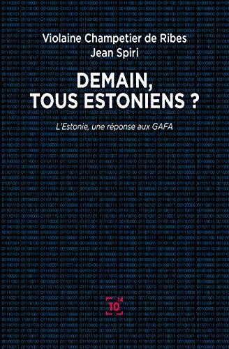 Demain, tous Estoniens ?: L'Estonie, une réponse aux GAFA par Violaine Champetier de Ribes