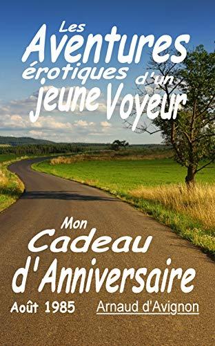 Couverture du livre Les Aventures érotiques d'un Jeune Voyeur: Mon Cadeau d'Anniversaire (Août 1985)
