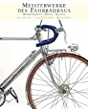 Meisterwerke des Fahrradbaus: Handwerkskunst - Design - Technik: Handwerkskunst - Eleganz - Technik