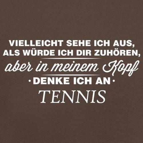 Vielleicht sehe ich aus als würde ich dir zuhören aber in meinem Kopf denke ich an Tennis - Herren T-Shirt - 13 Farben Schokobraun