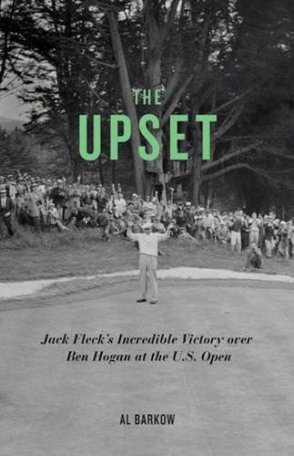 Portada del libro The Upset: Jack Fleck's Incredible Victory Over Ben Hogan at the U.S. Open by Al Barkow (2012-06-01)