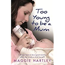 Too Young to be a Mum: Can Jess learn to be a good mummy, when she is only a child herself? (English Edition)