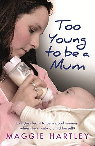 Too Young to be a Mum: Can Jess learn to be a good mummy, when she is only a child herself? (A Maggie Hartley Foster Carer Story) (English Edition) por Maggie Hartley