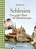 Schlesien - Das große Buch der Familienrezepte: Rezepte sowie Fotos, alte Postkarten, Geschichten und Anekdoten aus der alten Heimat