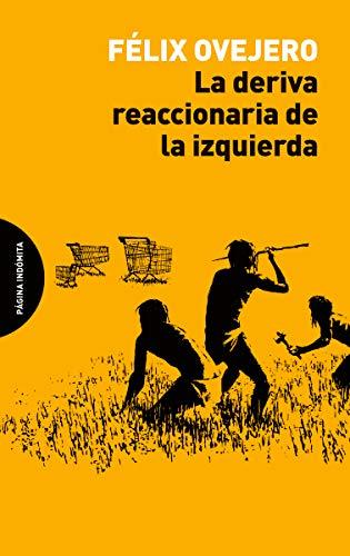 La deriva reaccionaria de la izquierda por Félix Ovejero Lucas