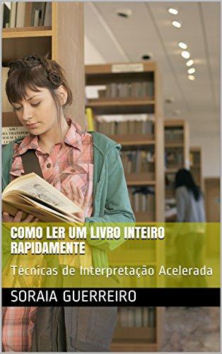 Como ler um livro inteiro rapidamente: Técnicas de Interpretação Acelerada (Portuguese Edition)
