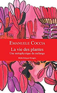 La vie des plantes: Une métaphysique du mélange (Bibliothèque Rivages)