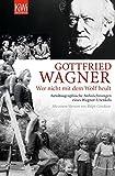 Wer nicht mit dem Wolf heult: Autobiographische Aufzeichnungen eines Wagner-Urenkels - Gottfried H. Wagner