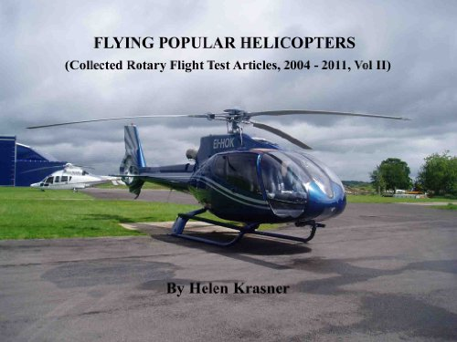 Flying Popular Helicopters (Collected Rotary Flight  Test Articles, 2004 - 2011 Book 2) (English Edition) por Helen Krasner