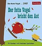 Der fette Vogel bricht den Ast - Kalender 2017: 53 Karten mit frechen Sprüchen