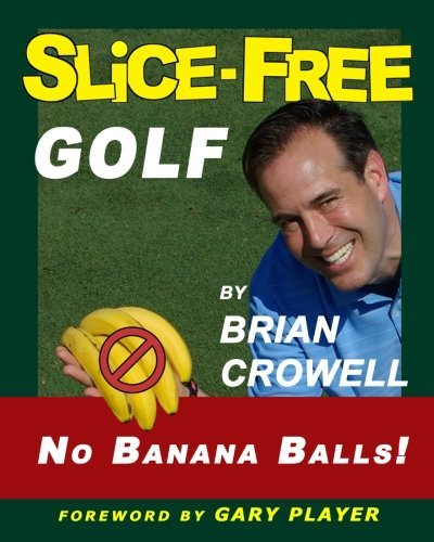 Slice-Free Golf: How to cure your slice in 3 easy steps by Brian A. Crowell (2011-05-27) par Brian A. Crowell